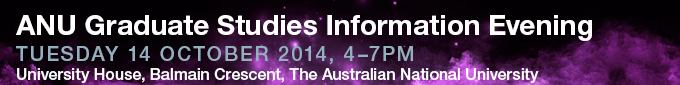 ANU Graduate Studies Information Evening Tuesday 14 October 2014 4-7pm