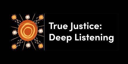 True Justice: Deep Listening