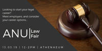 Text says 'looking to start your legal career? Meet employers and consider your career options. ANU Law Fair 13 March 2019, 12-2pm, Athenaeum
