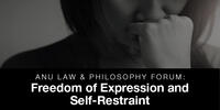 ANU Law & Philosophy Forum: Freedom of Expression and Self-Restraint