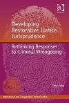 Developing Restorative Justice Jurisprudence: Rethinking Reponses to Criminal Wrongdoing