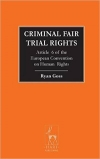 Criminal Fair Trial Rights: Article 6 of the European Convention